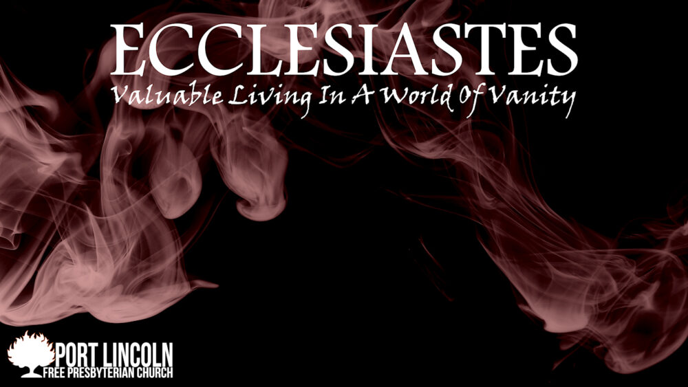 Ecclesiastes: Valuable Living in a World of Vanity